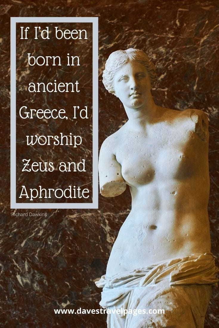 Quotes about ancient Greece - If I'd been born in ancient Greece, I'd worship Zeus and Aphrodite - Richard Dawkins