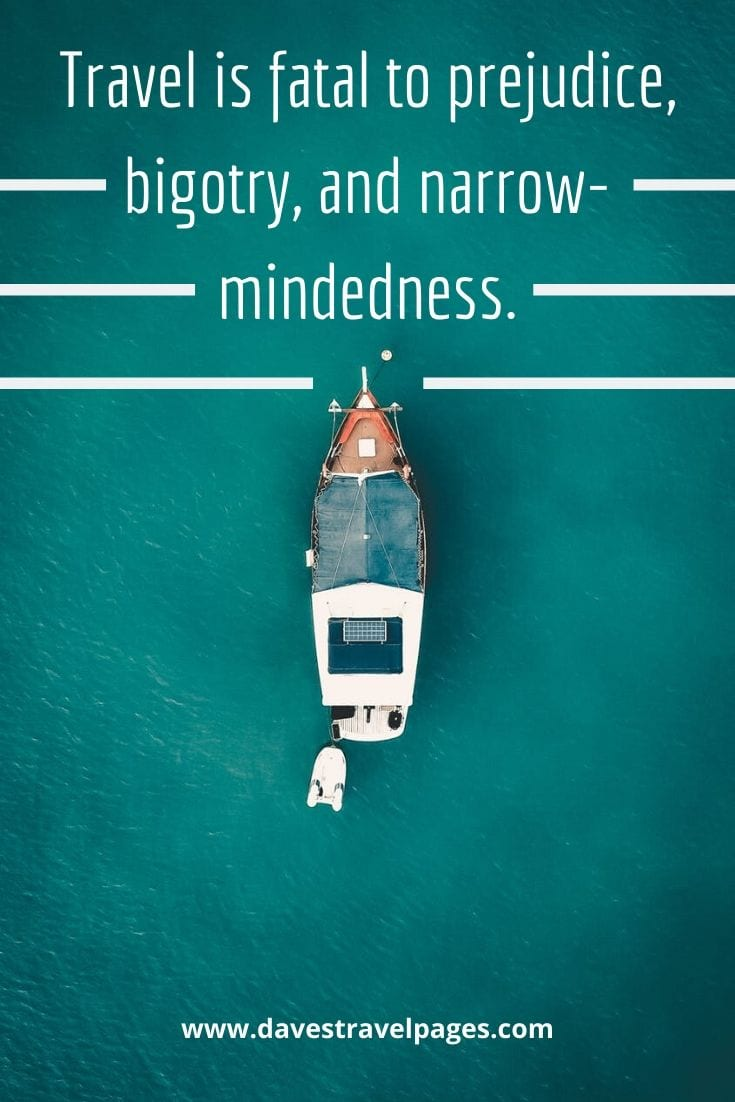 "Inspiring travel sayings - ""Travel is fatal to prejudice, bigotry, and narrow-mindedness."" –Mark Twain"