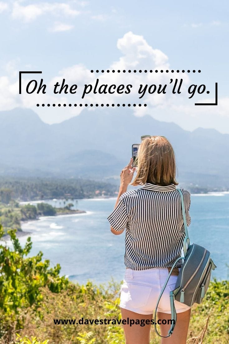 "Inspiring travel quotes - ""Oh the places you'll go."" – Dr. Seuss"