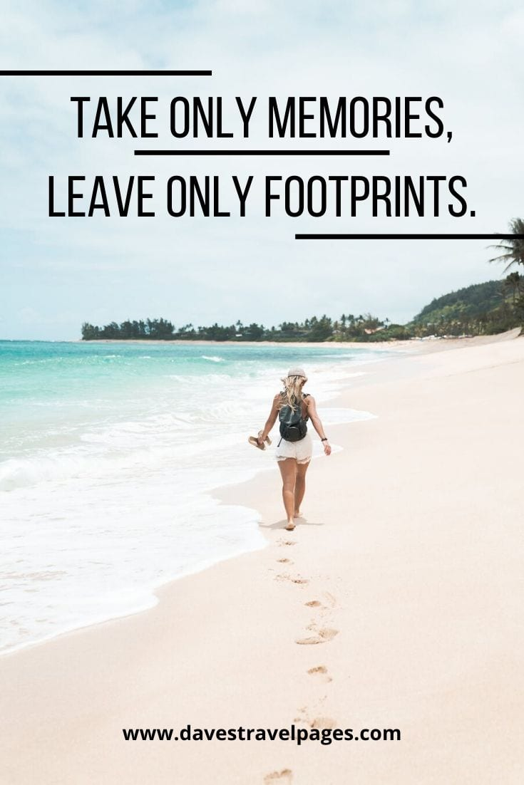 "Wise quotes - ""Take only memories, leave only footprints."" – Chief Seattle"
