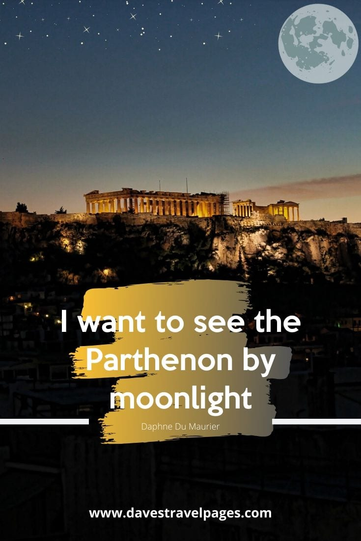 Quotes about Greece and Athens - I want to see the Parthenon by moonlight - Daphne Du Maurier