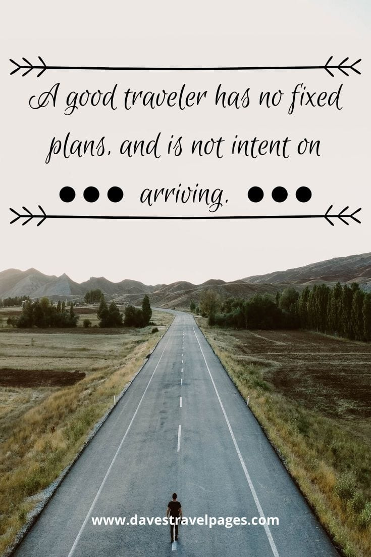 "Good travel quotes - ""A good traveler has no fixed plans, and is not intent on arriving."" – Lao Tzu"