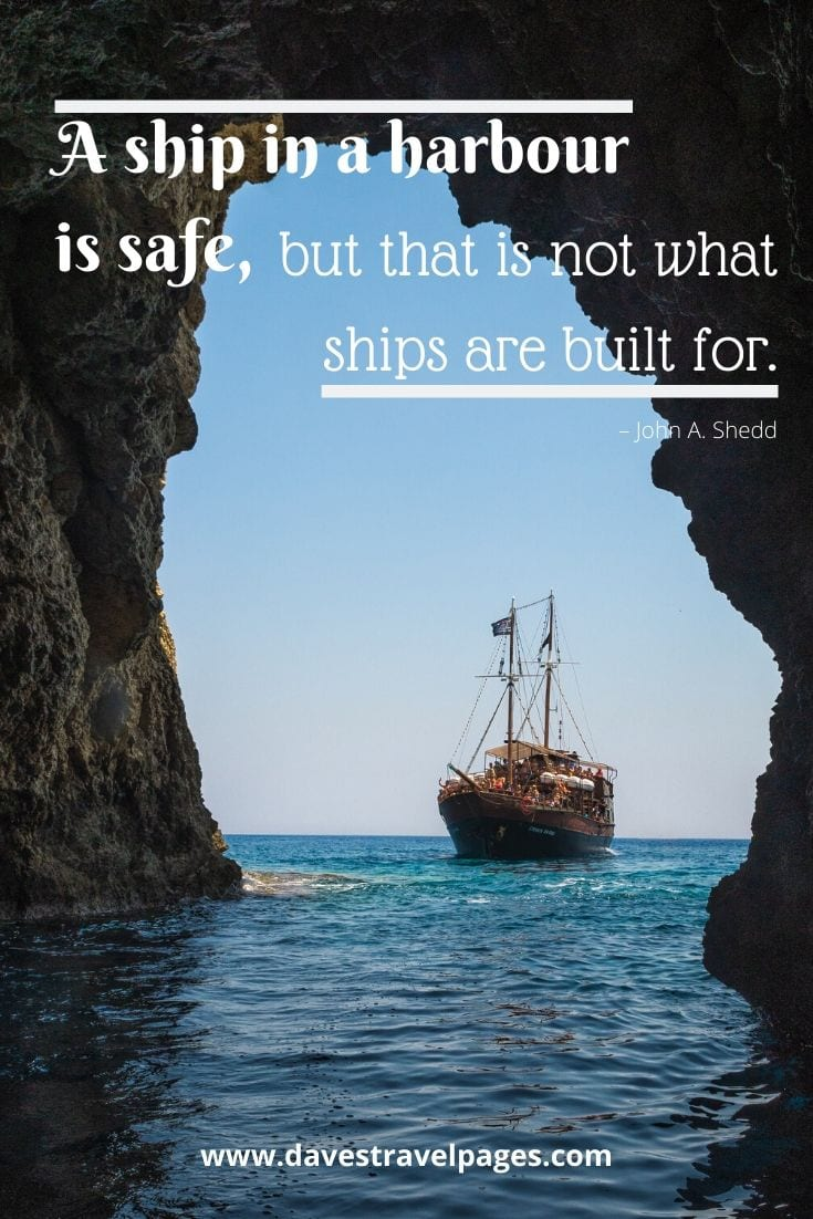 "Adventure travel quotes - ""A ship in a harbour is safe, but that is not what ships are built for."" – John A. Shedd"