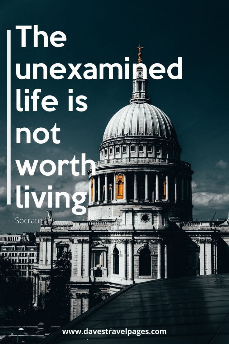 "Greek Philosophy Quote: ""The unexamined life is not worth living"" – Socrates"