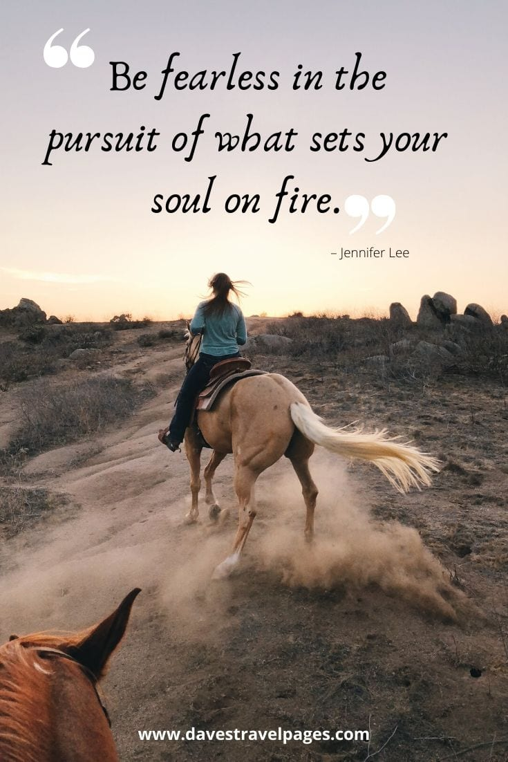 "Quotes about traveling: ""Be fearless in the pursuit of what sets your soul on fire."" – Jennifer Lee"