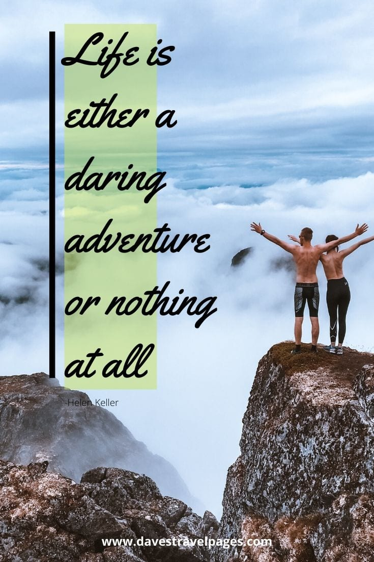 "Adventure quotes: ""Life is either a daring adventure or nothing at all."" -Helen Keller"
