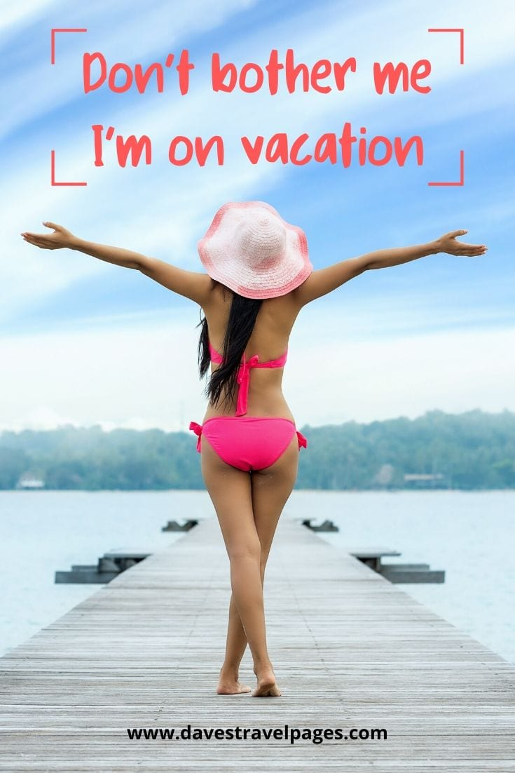 "Funny out of office quote: ""Don't bother me I'm on vacation."""