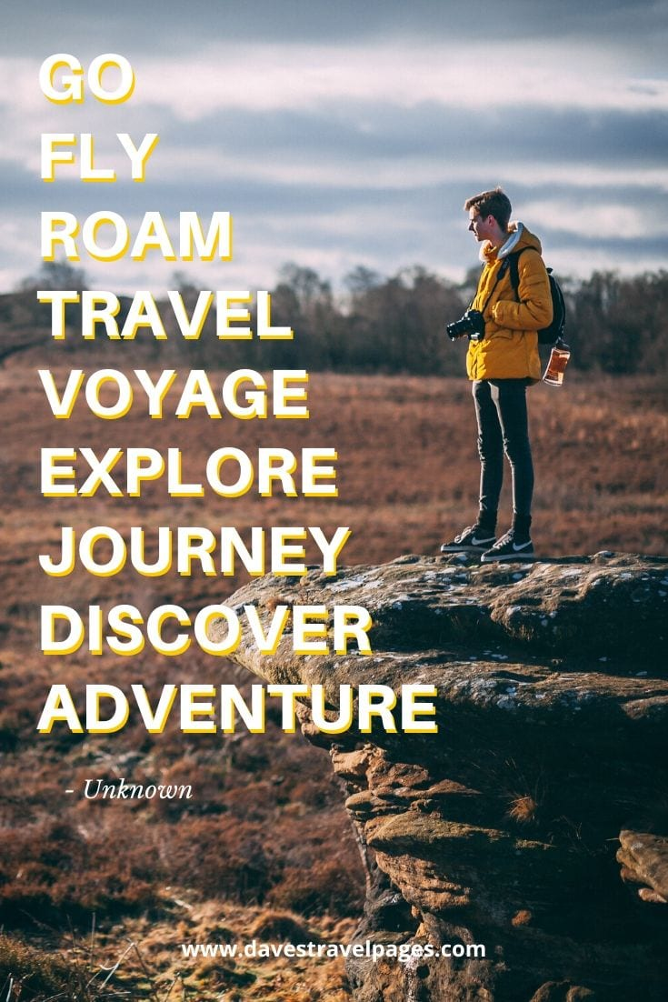 "Inspiring travel and adventure quotes: ""Go, fly, roam, travel, voyage, explore, journey, discover, adventure."""