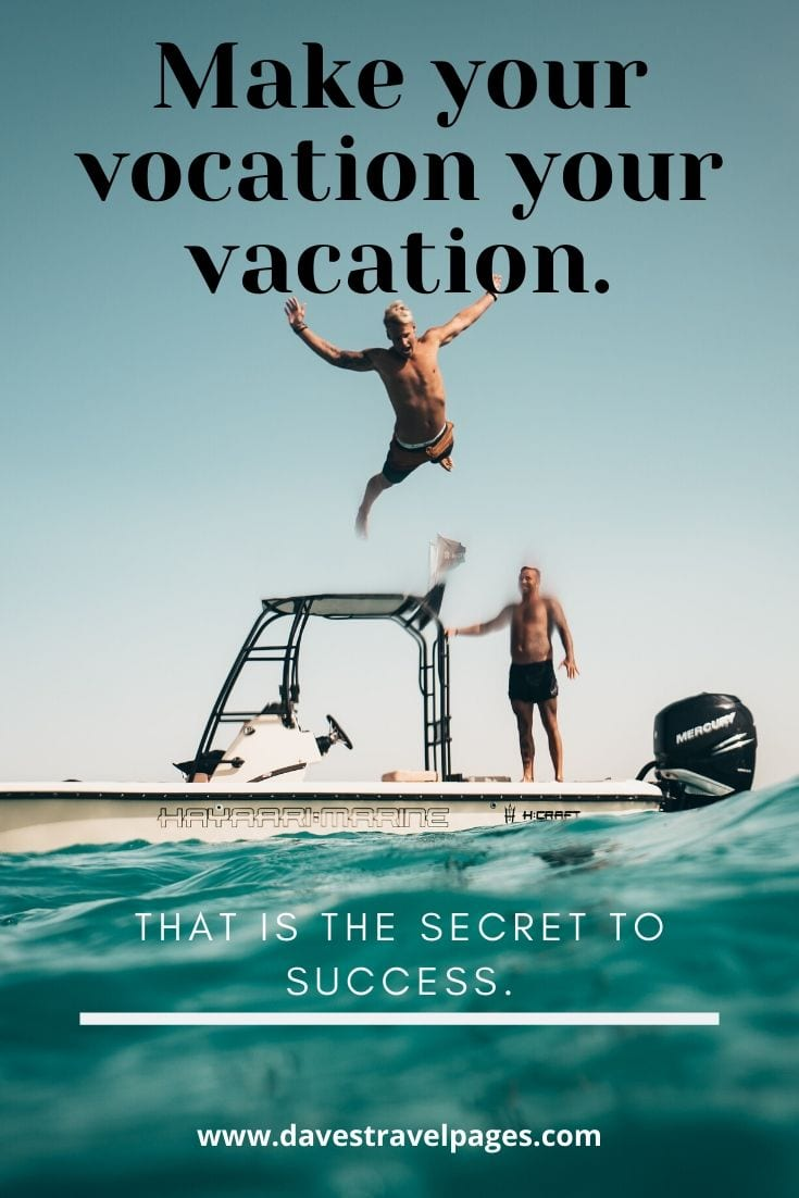 "Vacation quote: ""Make your vocation your vacation. That is the secret to success."" – Mark Twain"