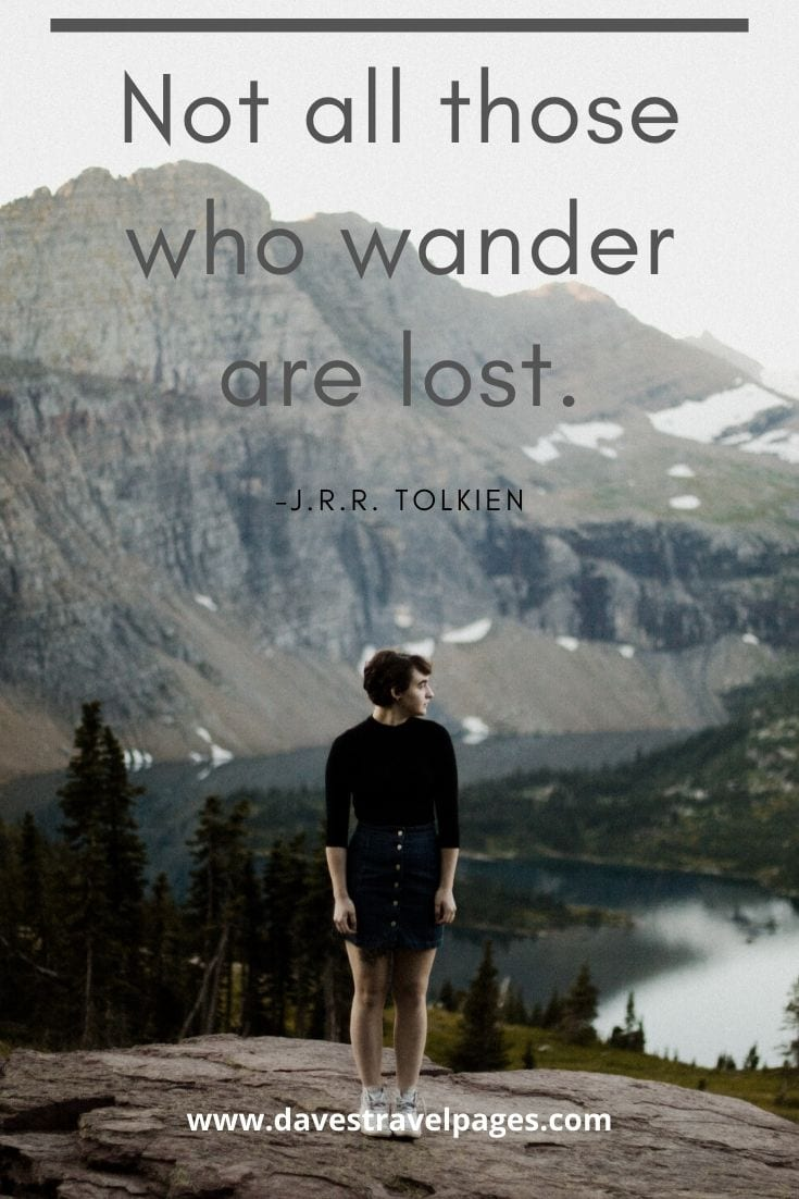 "Wanderlust quotes - ""Not all those who wander are lost."" -J.R.R. Tolkien"