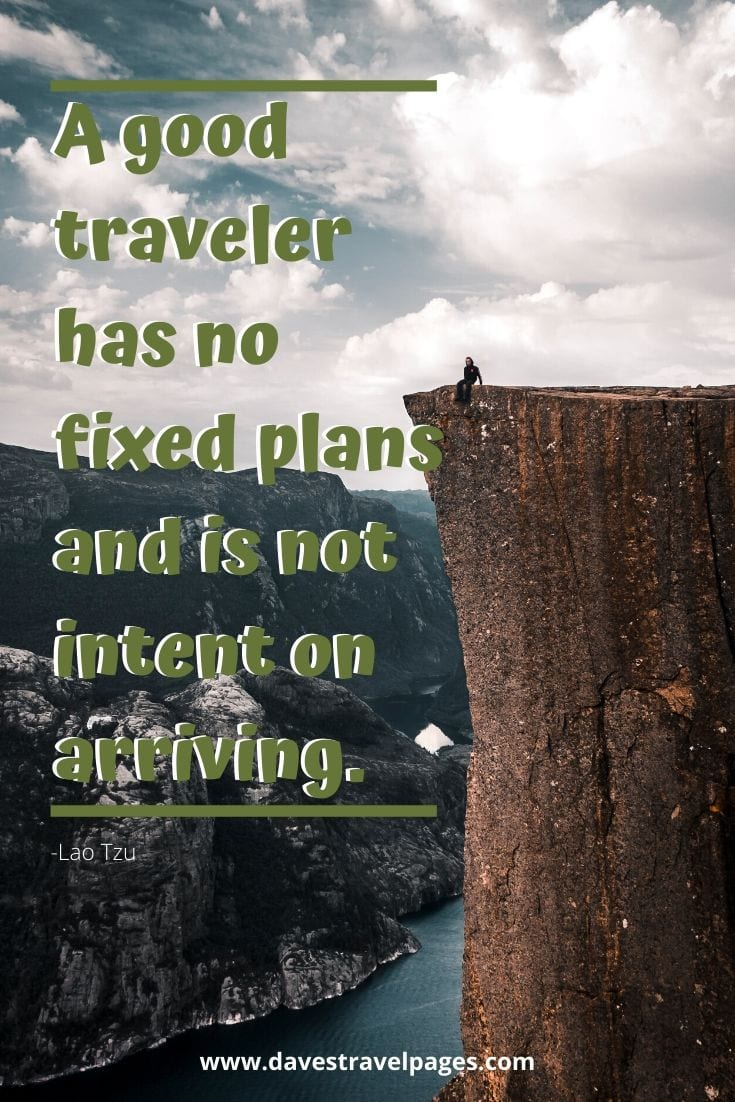 "Traveler quotes - ""A good traveler has no fixed plans and is not intent on arriving."" -Lao Tzu"