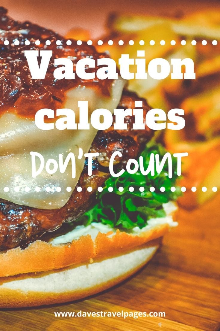 """Funny vacation quote: """"Vacation calories don't count."""""""