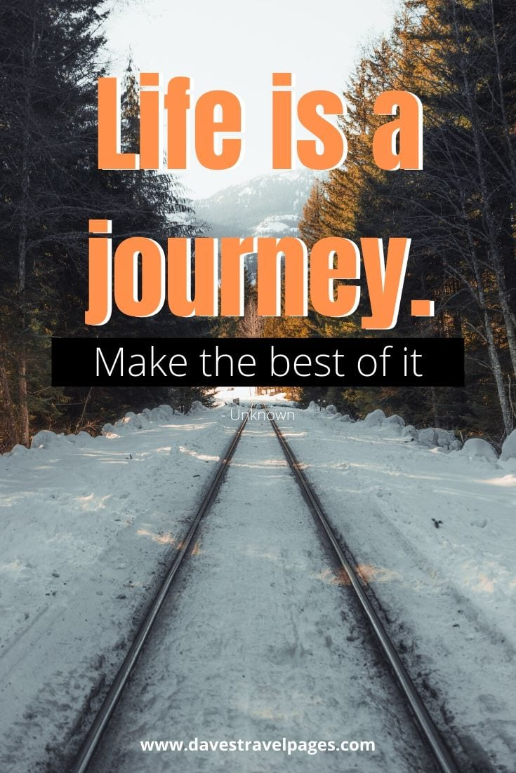 "Traveling Captions - ""Life is a journey. Make the best of it."""