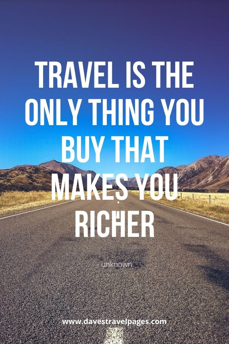 "Captions about Travel - ""Travel is the only thing you buy that makes you richer"""