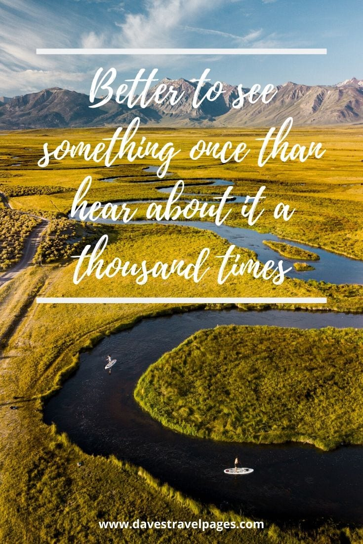 "Quotes about travel: ""Better to see something once than hear about it a thousand times"""