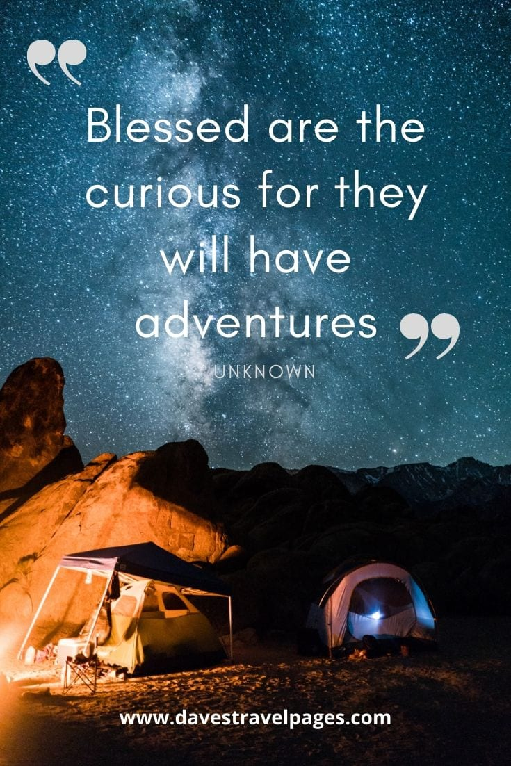 """Blessed are the curious for they will have adventures."""