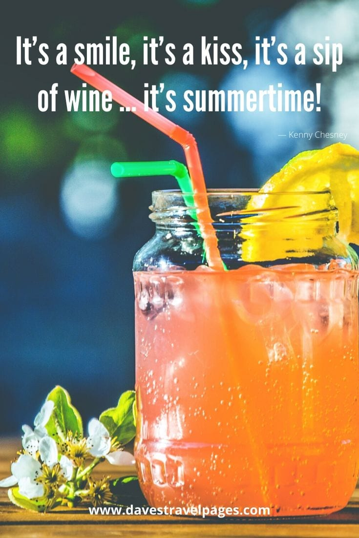 "Summertime quotes - ""It's a smile, it's a kiss, it's a sip of wine … it's summertime!"" - Kenny Chesney"