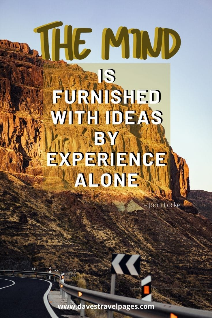 """The mind is furnished with ideas by experience alone"" – John Locke"