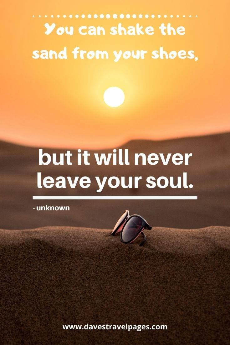 "Thoughts about travel - ""You can shake the sand from your shoes, but it will never leave your soul."""