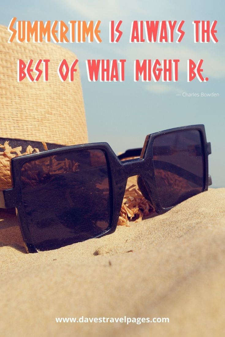 "Summertime quotes - ""Summertime is always the best of what might be."" ― Charles Bowden"