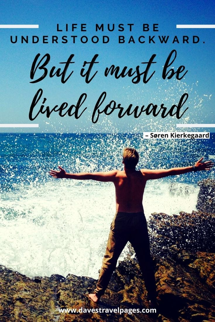 "Quotes about life: ""Life must be understood backward. But it must be lived forward "" – Søren Kierkegaard"