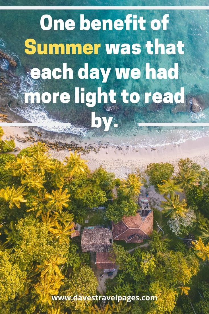 """One benefit of Summer was that each day we had more light to read by."" ― Jeannette Walls"