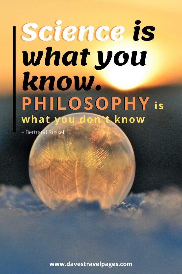 """Science is what you know. Philosophy is what you don't know"" – Bertrand Russell"