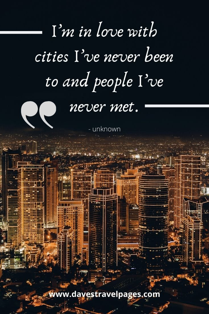 "Thoughts about travel - ""I'm in love with cities I've never been to and people I've never met."""