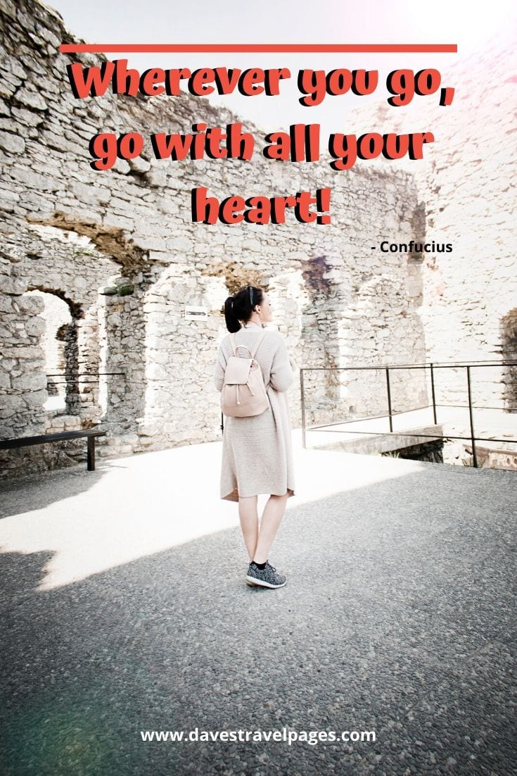 "Inspirational quote: ""Wherever you go, go with all your heart!"" -Confucius"