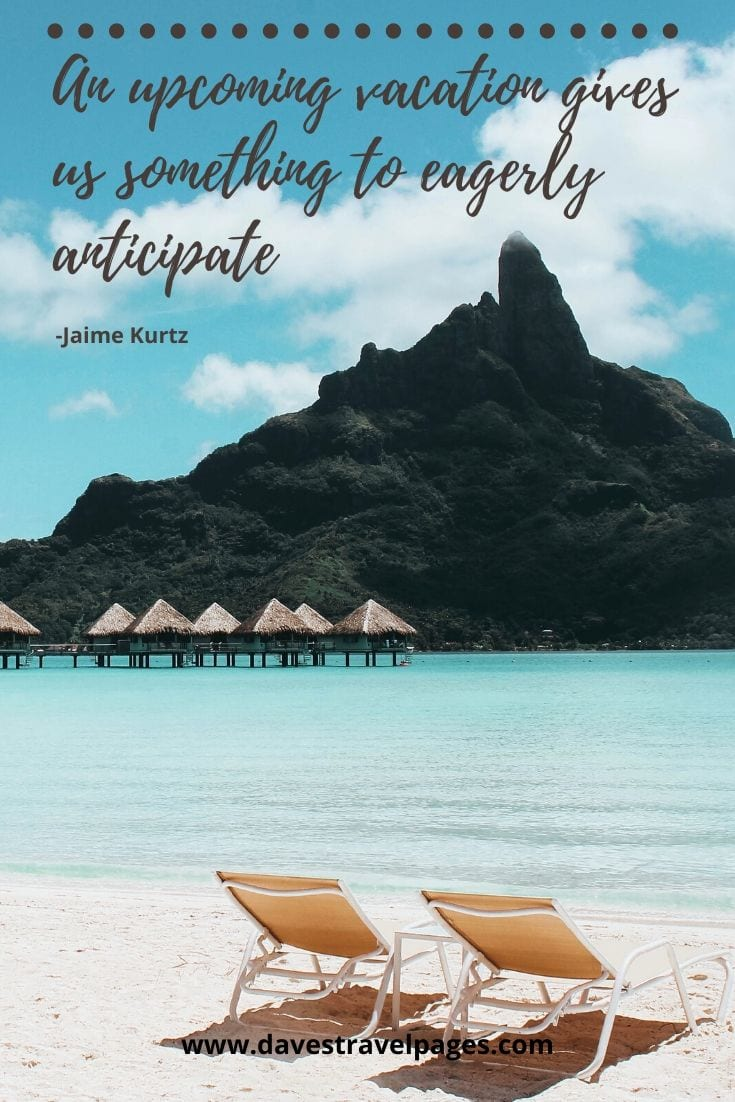"Vacation feeling: ""An upcoming vacation gives us something to eagerly anticipate."" - Jaime Kurtz"