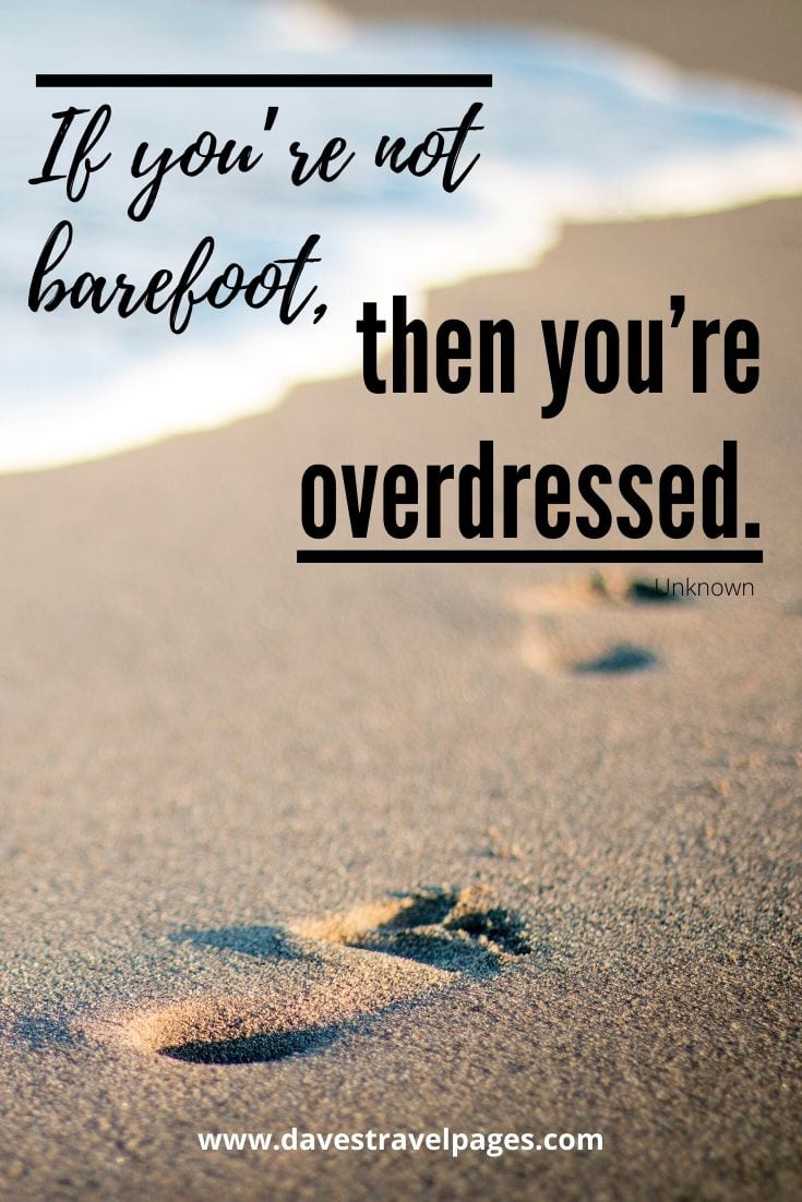 "Cute quotes - ""If you're not barefoot, then you're overdressed."" – Unknown"