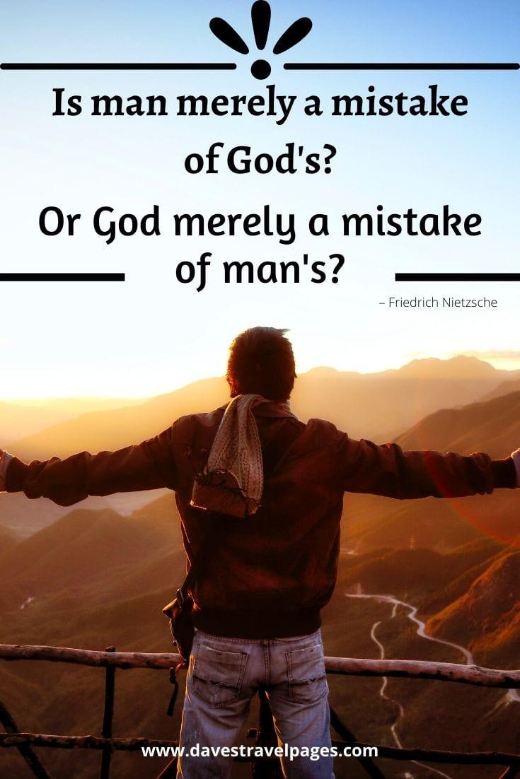 """Friedrich Nietzsche Quote: """"Is man merely a mistake of God's? Or God merely a mistake of man's?"""""""