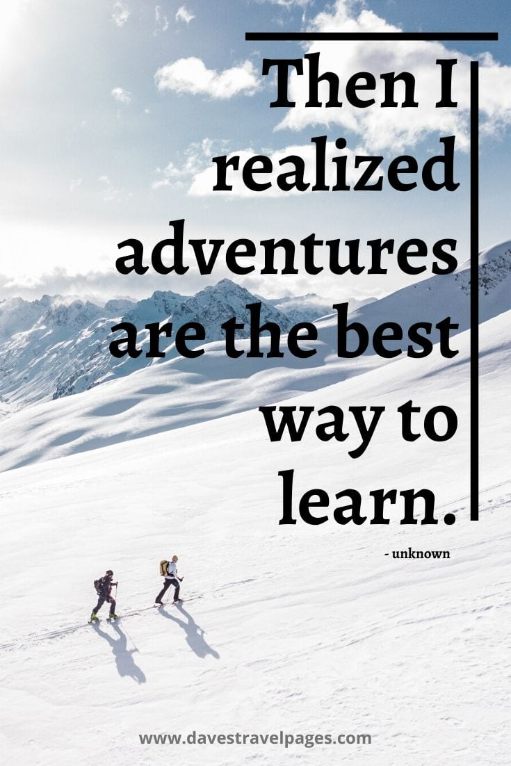 "Adventure travel quote: ""Then I realized adventures are the best way to learn."""