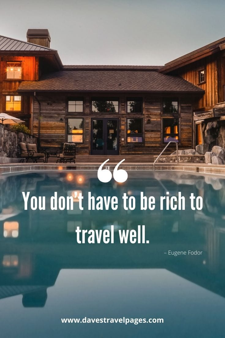 "Quotes about how much it costs to travel: ""You don't have to be rich to travel well. "" – Eugene Fodor"