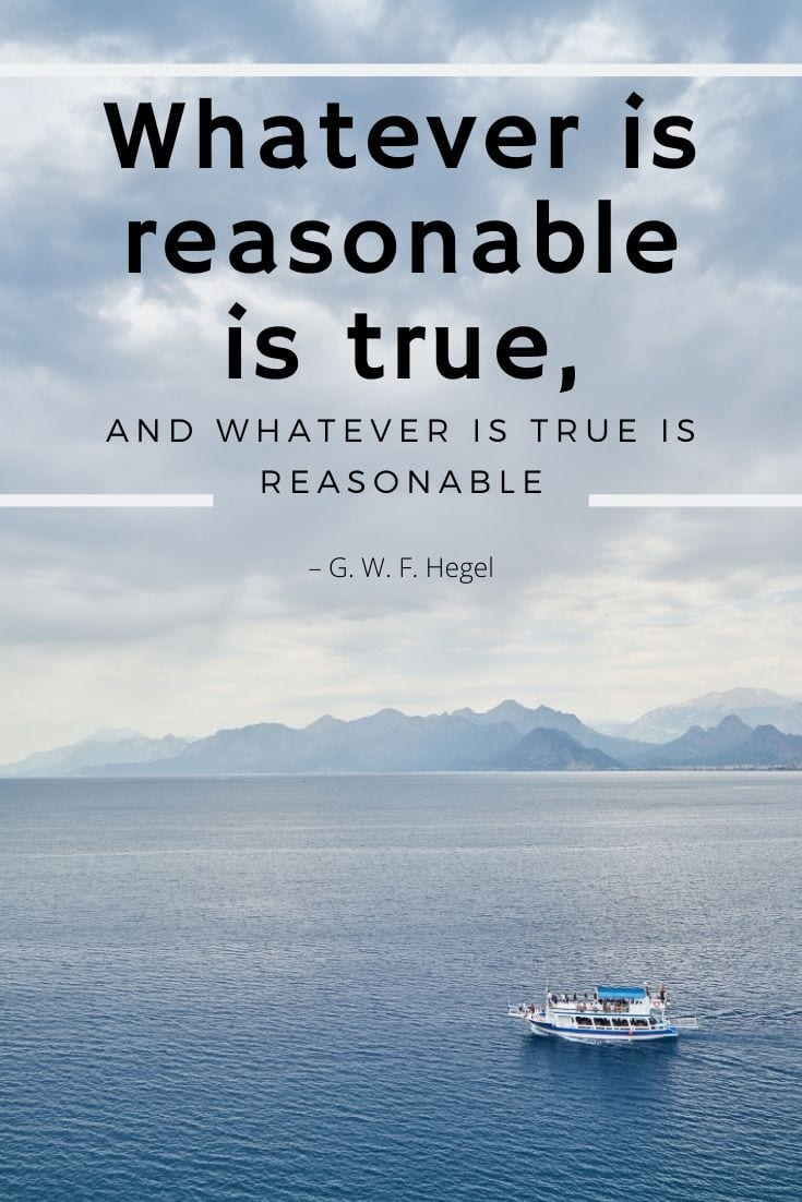 "Quote of the day - ""Whatever is reasonable is true, and whatever is true is reasonable"""