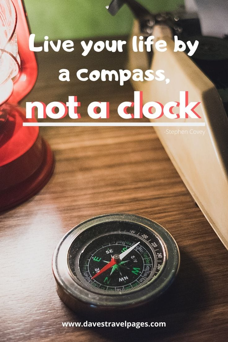"""Live your life by a compass, not a clock."" -Stephen Covey"