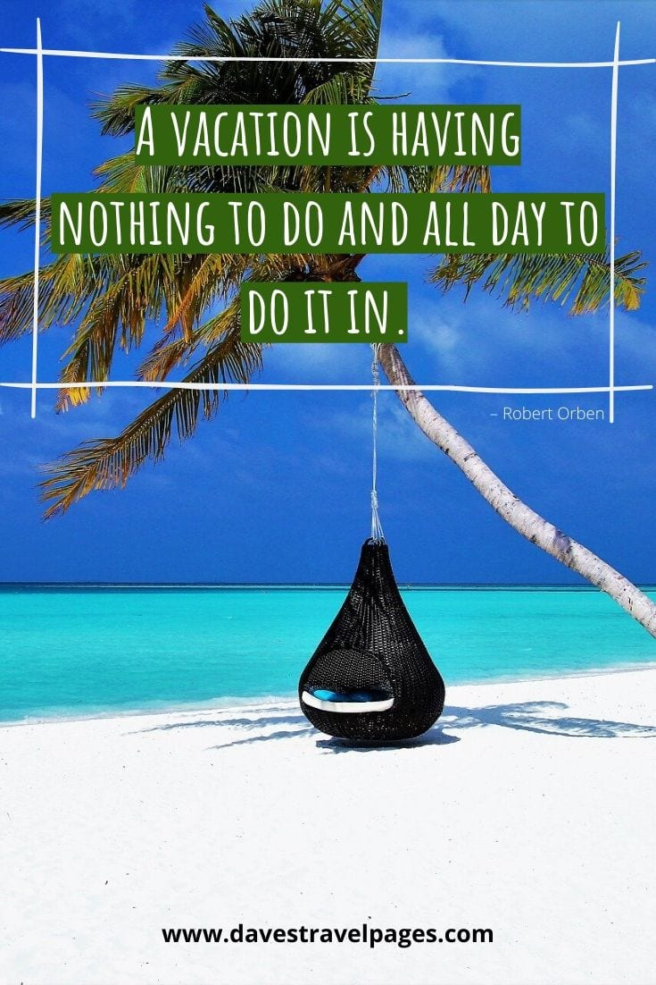 "Summer vacation quotes - ""A vacation is having nothing to do and all day to do it in."" – Robert Orben"