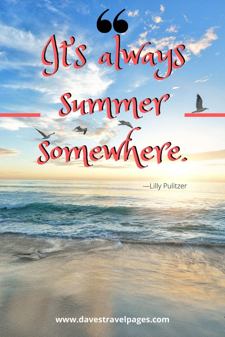 "Summer fun: ""It's always summer somewhere."" - Lilly Pulitzer"