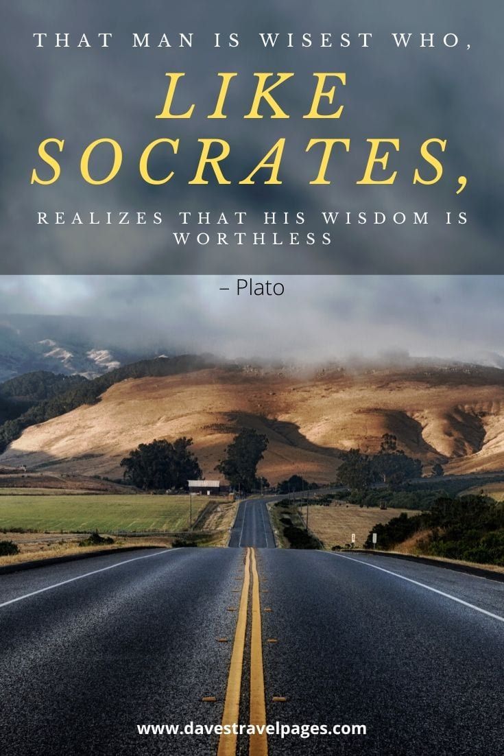 """That man is wisest who, like Socrates, realizes that his wisdom is worthless"" – Plato Quote"