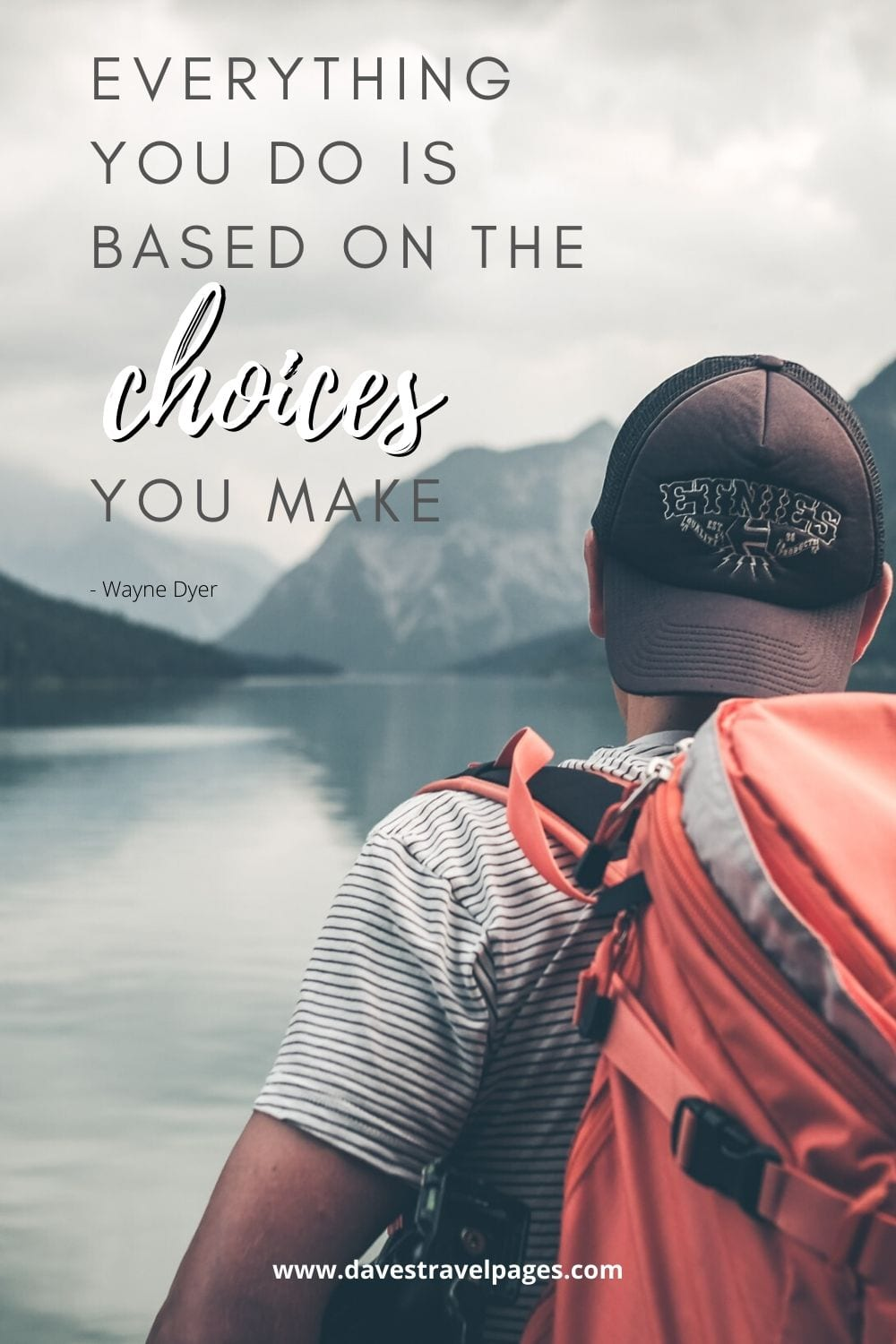 "Life Quotes - ""Everything you do is based on the choices you make""- Wayne Dyer"