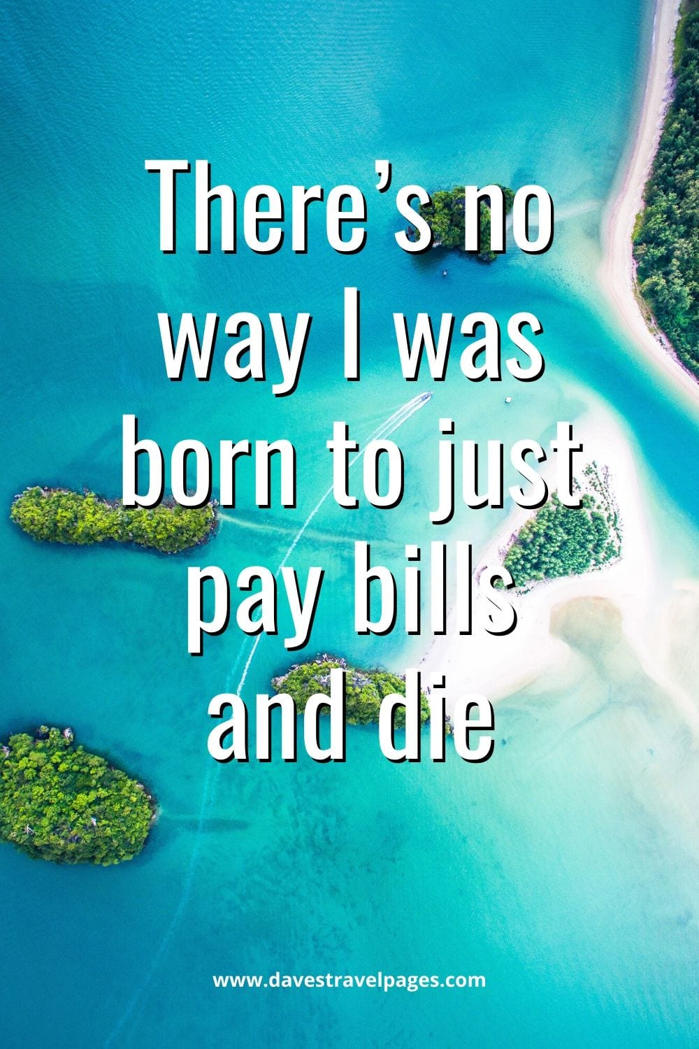 """There's no way I was born to just pay bills and die"""