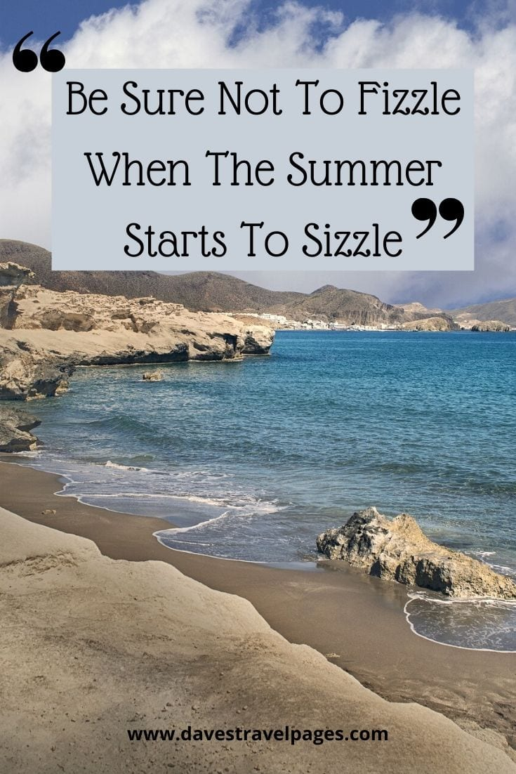 "Travel captions about summer: ""Be Sure Not To Fizzle When The Summer Starts To Sizzle"""