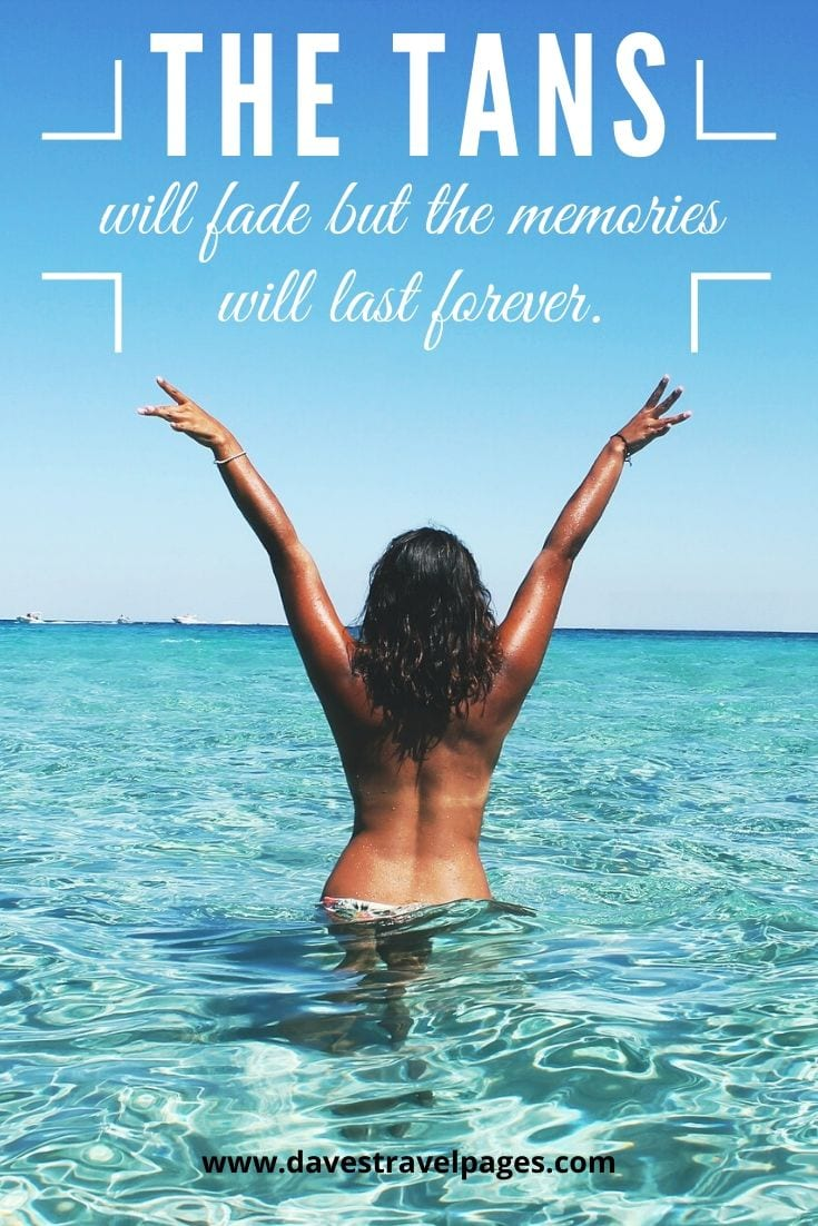 "Fun summer captions: ""The tans will fade but the memories will last forever."""