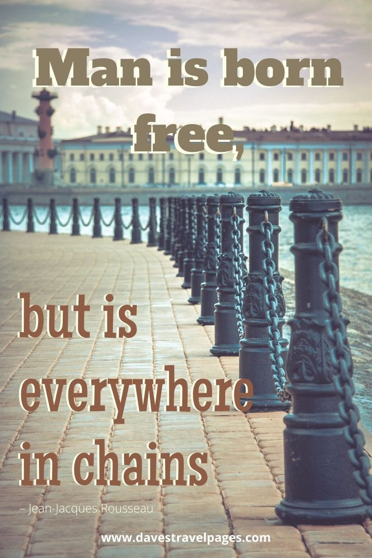 "Philosophical quotes - ""Man is born free, but is everywhere in chains"" – Jean-Jacques Rousseau"