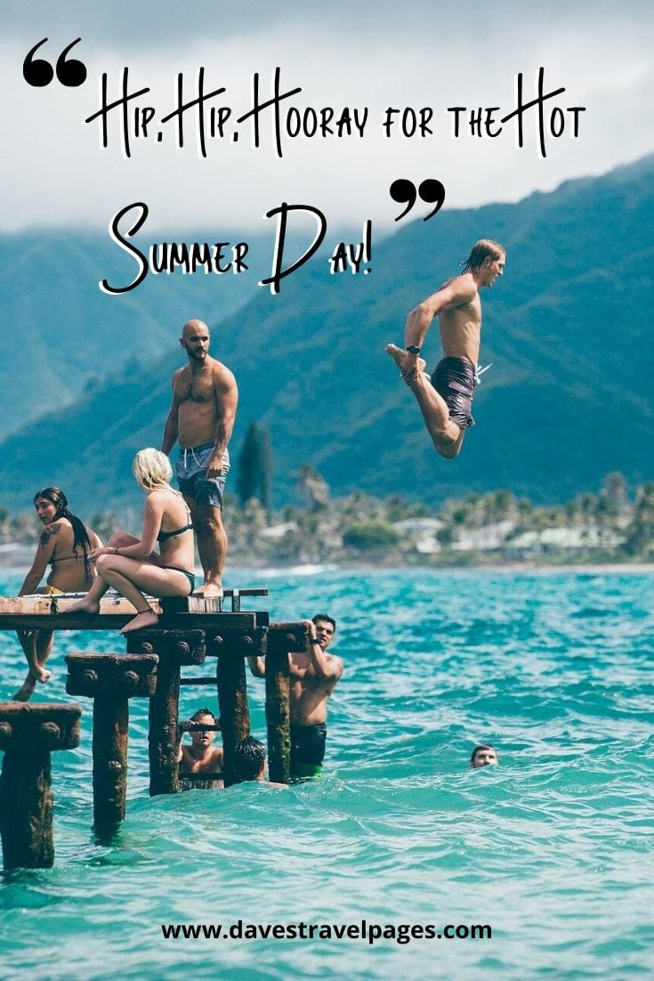 """Summer day quotes - """"Hip, Hip, Hooray for the Hot Summer Day!"""" – Unknown"""