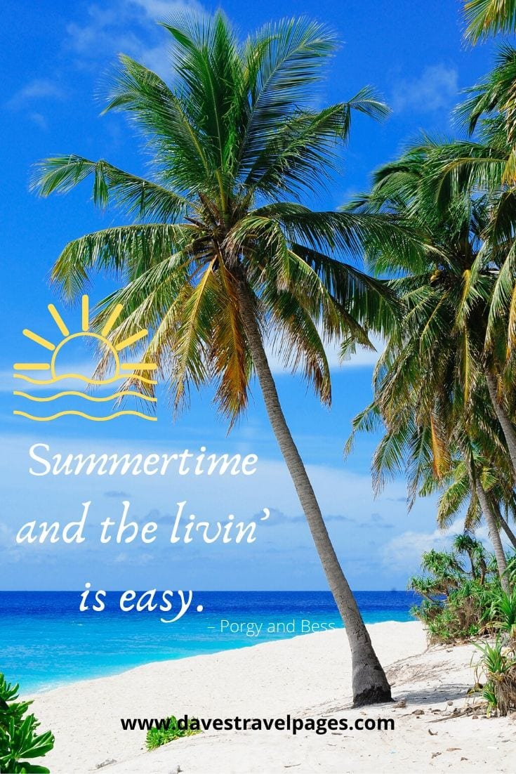 "Summer travel quotes - ""Summertime and the livin' is easy."" – Porgy and Bess"