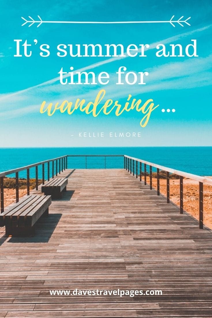 "Quotes about traveling in the summer: ""It's summer and time for wandering…"" – Kellie Elmore"
