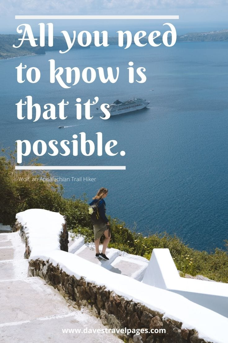 "Inspiring travel quote: ""All you need to know is that it's possible."" -Wolf, an Appalachian Trail Hiker"