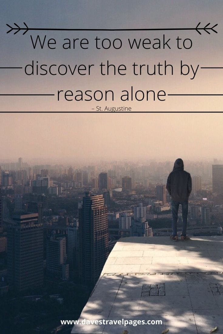 """We are too weak to discover the truth by reason alone"" – St. Augustine"