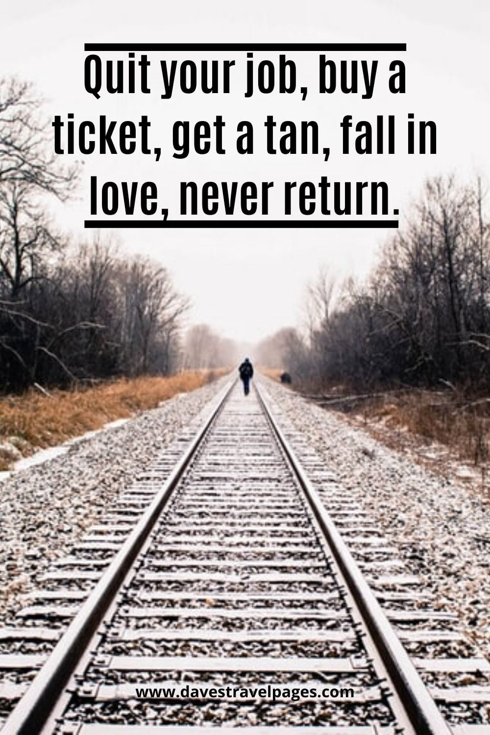 Inspiring quotes about traveling: Quit your job, buy a ticket, get a tan, fall in love, never return.